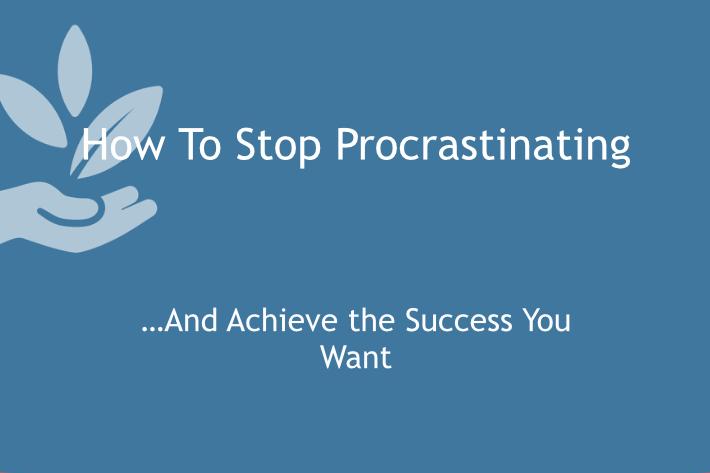 Stopping Procrastinating