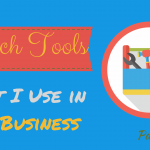 Technology Tools I Use in my Business – Part 2