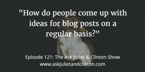 Episode 121: How do people come up with ideas for blog posts on a regular basis? thumbnail