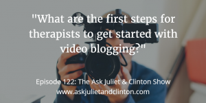 Episode 122: What are the first steps for therapists to get started with video blogging? thumbnail