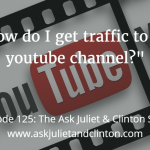 Episode 125: How do I get traffic to my YouTube channel?