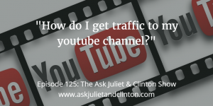 Episode 125: How do I get traffic to my YouTube channel? thumbnail