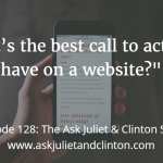 Episode 128: What's the best call to action to have on a website?