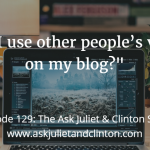 Episode 129: Can I use other people's videos on my blog?