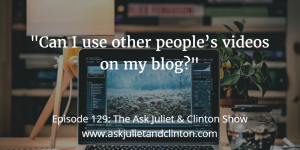 Episode 129: Can I use other people's videos on my blog? thumbnail