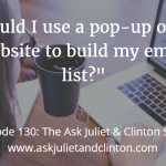 Episode 130: Should I use a pop-up on my website to build my email list?